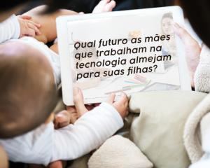 Mães da tech - por Vãnia Monteiro